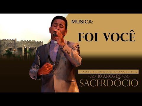 10 ANOS DE SACERDÓCIO - PADRE CLEBERSON EVANGELISTA - MÚSICA: FOI VOCÊ