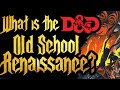 What is the DnD Old School Renaissance? (OSR)