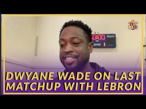 Video: Lakers Interview: Dwyane Wade on His Last Matchup With LeBron James
