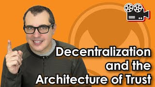 Decentralization and the Architecture of Trust