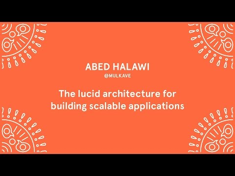 Abed Halawi - The Lucid Architecture for Building Scalable Applications