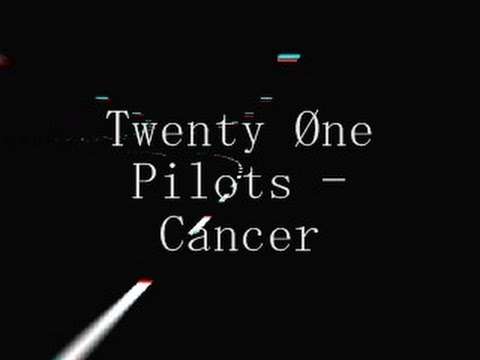 Twenty Øne Pilots - Cancer
