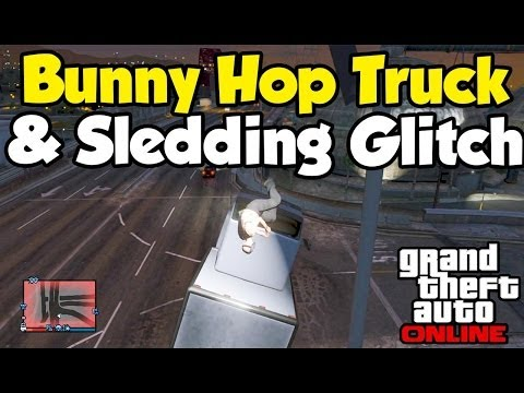 Hop - GTA ONLINE FUNNY MOMENTS GLITCH. Today, I show you guys 2 awesome funny glitches in Grand Theft Auto Online. One is how to bunny hop in a truck and the other is how to sled or skateboard. Hope...