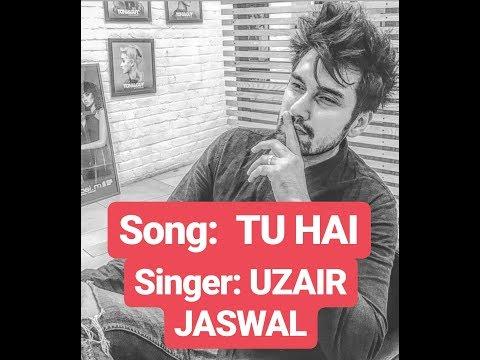 Video UZAIR JASWAL NEW SAD SONG 2018 | TU HAI | download in MP3, 3GP, MP4, WEBM, AVI, FLV January 2017