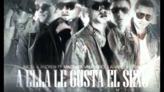 Axcel Y Andrew Ft. Magnate Y Valentino J Alvarez Y Persa A Ella Le Gusta El Sexo (Official Remix)