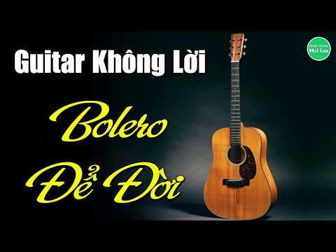 Hòa Tấu Guitar Không Lời | Liên Khúc Bolero Trữ Tình Đặc Biệt Nhất | Nhạc Sống Mai Lan - Thời lượng: 1:44:12.