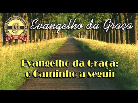 EVANGELHO DA GRAÇA: O CAMINHO A SEGUIR