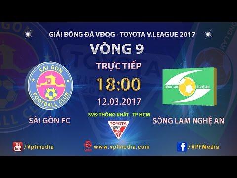 Trực Tiếp | SÀI GÒN vs SÔNG LAM NGHỆ AN | VÒNG 9 V LEAGUE 2017.