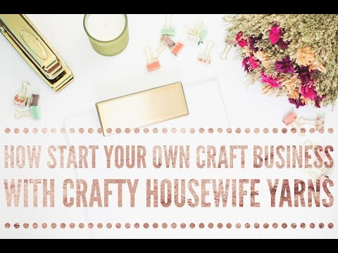 How To Start An Online Craft Business With Crafty Housewife Yarns