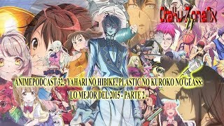 Nonton Animepodcast 32   Yahari Ore No Hibike  Plastic No Kuroko Geass   Lo Mejor Del 2015 Part 2  Film Subtitle Indonesia Streaming Movie Download
