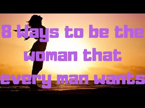 8 Ways To Be The Woman That Every Man Wants