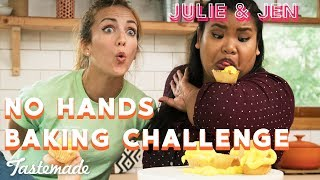 No-Hands Baking Challenge I Julie & Jen by Tastemade