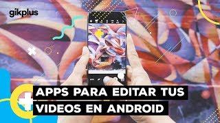 3 Apps para Editar tus Videos en Android – GikPLus