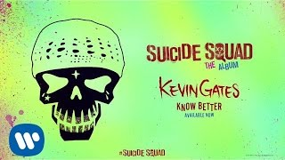 Kevin Gates - Know Better (From Suicide Squad: The Album) [Official Audio]