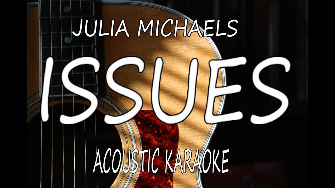 Julia Michaels – Issues (Acoustic Guitar Karaoke Lyrics on Screen)