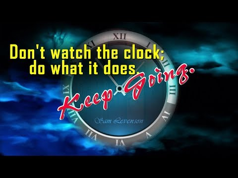 God quotes -  Don't watch the clock; do what it does. Keep going.