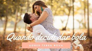 QUANDO DECIDI DAR BOLA | AGNES TERRA NOVA