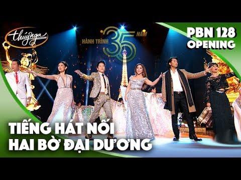 PBN 128 Opening | Tiếng Hát Nối Hai Bờ Đại Dương - Thời lượng: 8:40.