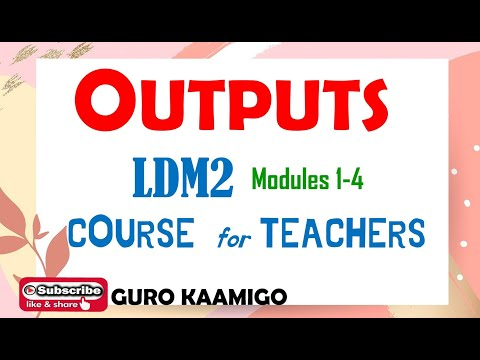 Outputs in LDM2 Course for Teachers (Modules 1-4)