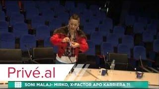 SONI MALAJ- MIRKO, X-FACTOR APO KARRIERA?!