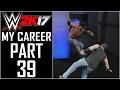 WWE 2K17 - My Career - Let's Play - Part 39 -