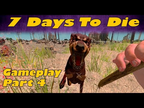 7 Days To Die Gameplay - Part 4 - Dogs Are Dicks!!!