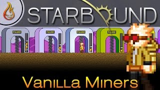 Have you ever wanted a machine that mines for you in Starbound? Then you need the Vanilla Miners Mod. This mod will harvest ...