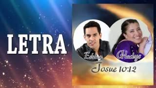 JOSUE 10:12 | LETRA | GLADYS MUÑOZ & ESTEBAN VALDES