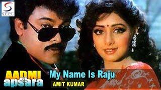 My Name Is Raju  Amit Kumar  Aadmi Aur Apsara  Sri Devi Chiranjeevi