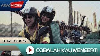 J-Rocks - Cobalah Kau Mengerti | Official Music Video