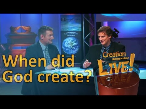 When did God create? — Creation Magazine LIVE! (2-04)