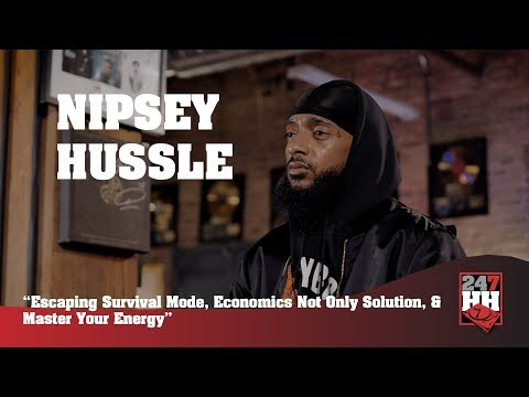 Nipsey Hussle - Escaping Survival Mode, Economics, & Master Your Energy (247HH Exclusive)