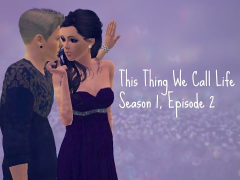 This Thing We Call Life- Episode 2  (Sims 3 series)