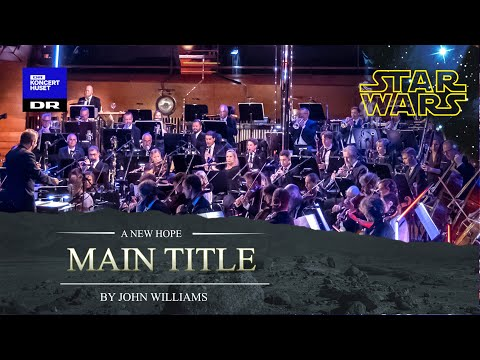 Star Wars Main Title // The Danish National Symphony Orchestra (live)