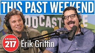 Erik Griffin | This Past Weekend w/ Theo Von #217
