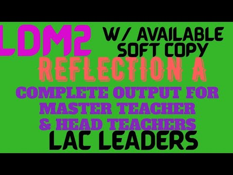 LDM2 REFLECTION A FOR LAC LEADERS//MASTER TEACHERS & HEAD TEACHERS COMPLETE OUTPUT