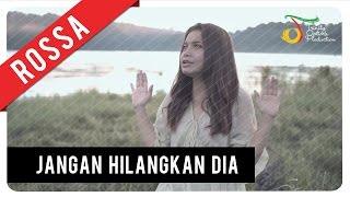 Video Rossa - Jangan Hilangkan Dia (OST ILY FROM 38.000 FT) | Official Video Clip MP3, 3GP, MP4, WEBM, AVI, FLV September 2017