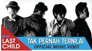 Last Child - Tak Pernah Ternilai (Official Video) #TPT Video