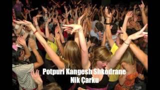 Potpuri Kangesh Shkodrane - Nik Carku