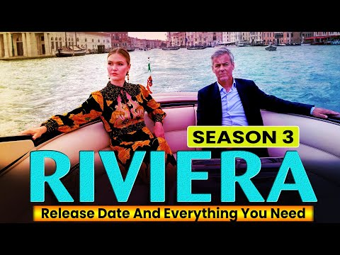 Riviera Season 3 Release Date And Everything You Need - Release on Netflix