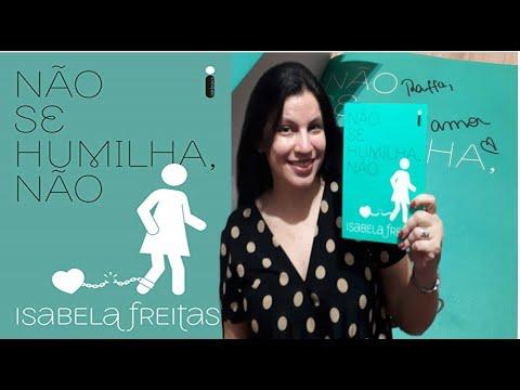 NÃO SE HUMILHA, NÃO?o livro mais adulto e intenso de Isabela Freitas ?Resenha