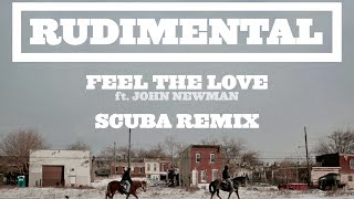 Rudimental - Feel The Love ft. John Newman (Scuba Remix) [Official]