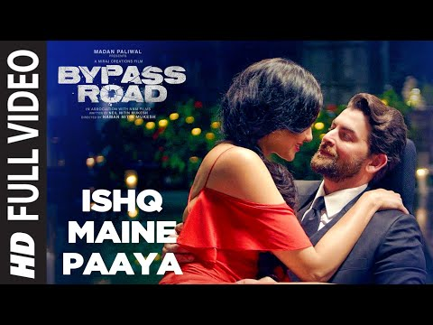 ISHQ MAINE PAAYA Full Video | Bypass Road | Neil Nitin Mukesh, Adah S | SHAARIB & TOSHI