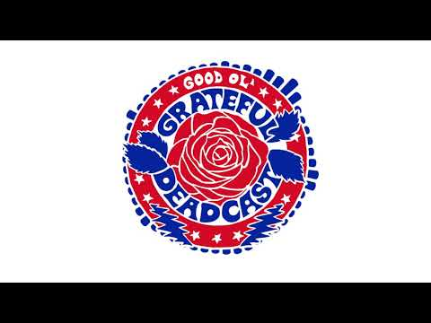 The Good Ol' Grateful Deadcast: Season 2 - Episode 3: Sugar Magnolia   American Beauty 50
