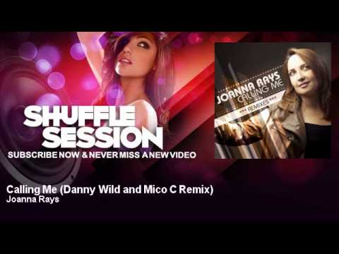 Joanna Rays - Calling Me - Danny Wild And Mico C Remix