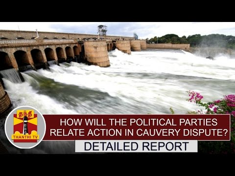 How-will-the-Political-Parties-relate-Action-in-Cauvery-Dispute--Detailed-Report-Thanthi-TV
