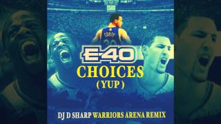 "E-40 ""Choices (Yup)"" DJ D Sharp Warriors Arena Remix - Golden State Warriors"