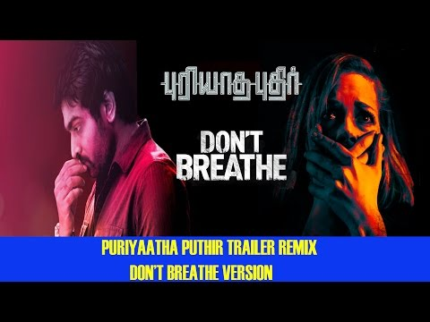 Puriyaatha Puthir Aka Melisai Trailer Remix - Don't Breathe Version