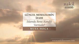 islamda berat kandili varmıdır?  musa hoca  güncel meselelerin izahı  nakil kürsüsü