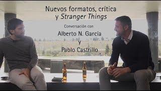 Nuevos formatos, crítica y Stranger Things, con Alberto N. García y Pablo Castrillo
